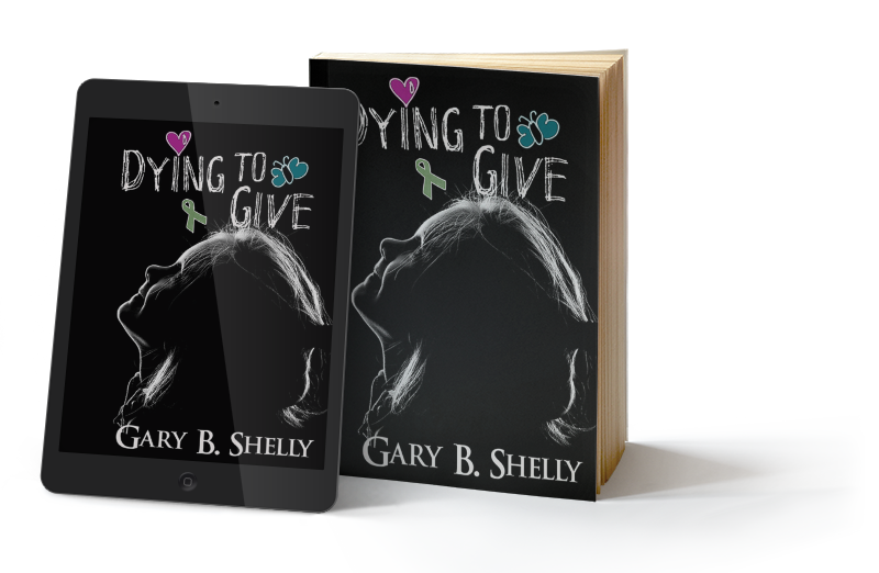 DYING TO GIVE: A Novel by Award-Winning Author Gary B. Shelly